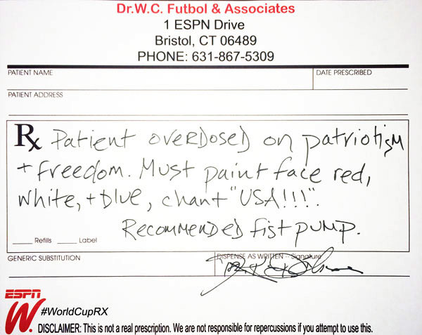 World Cup Doctor's Note 5: Overdosed on patriotism and freedom. Paint face red, white, and blue. Recommended fist pump.